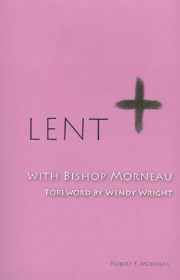 Lent with Bishop Morneau  -     By: Robert F. Morneau