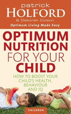 Optimum Nutrition For Your Child: How to Boost Your Child's Health, Behaviour and IQ / Digital original - eBook  -