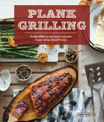 Plank Grilling: 75 Recipes for Infusing Food with Flavor using Wood Planks  -     By: Dina Guillen, Rina Jordan