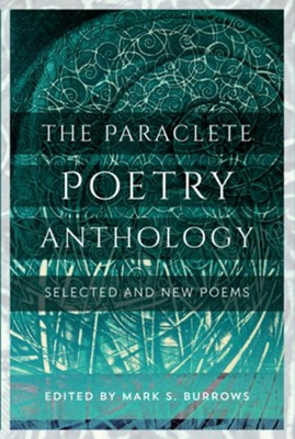 The Paraclete Poetry Anthology: 2005-2016  -     Edited By: Mark S. Burrows