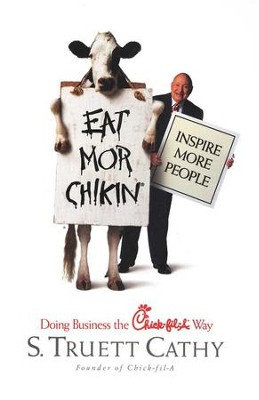 Eat Mor Chikin, Inspire More People: Doing Business   the Chick-fil-A Way  -     By: S. Truett Cathy
