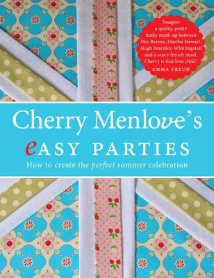 Cherry Menlove's Easy Parties: How to Create the Perfect Summer Celebration / Digital original - eBook  -