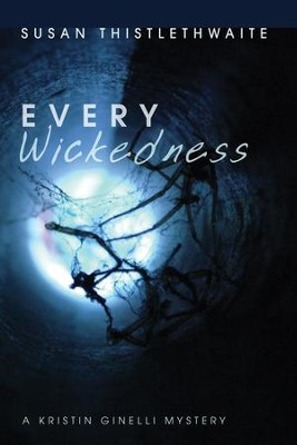 Every Wickedness: A Kristin Ginelli Mystery  -     By: Susan Thistlethwaite