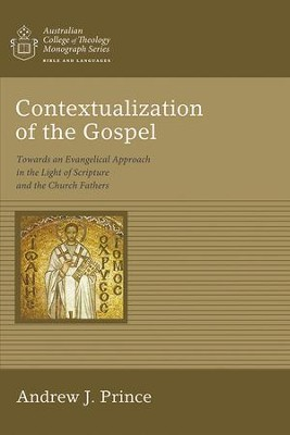 Contextualization of the Gospel: Towards an Evangelical Approach in the Light of Scripture and the Church Fathers  -     By: Andrew James Prince