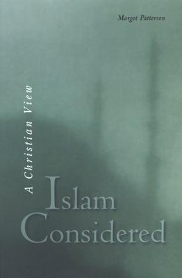 Islam Considered: A Christian View  -     By: Margot Patterson