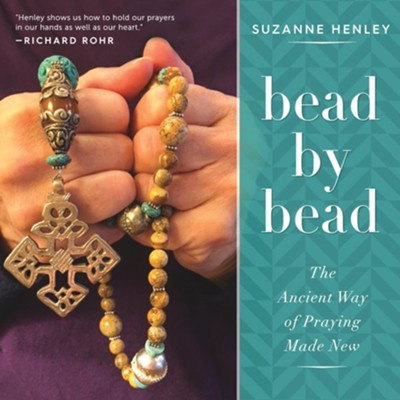 Bead by Bead: The Ancient Way of Praying Made New  -     By: Suzanne Henley