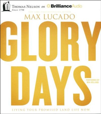 Glory Days: Living Your Promised Land Life Now - unabridged audio book on CD  -     Narrated By: Ben Holland     By: Max Lucado
