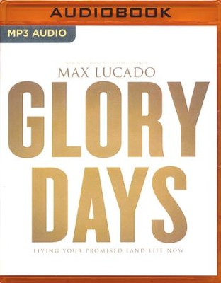 Glory Days: Living Your Promised Land Life Now - unabridged audio book on MP3-CD  -     Narrated By: Ben Holland     By: Max Lucado