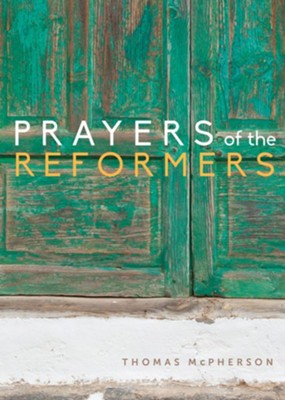 Prayers of the Reformers  -     By: Thomas McPherson