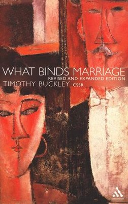 What Binds Marriage: Roman Catholic Theology in Practice   -     By: Timothy Buckley