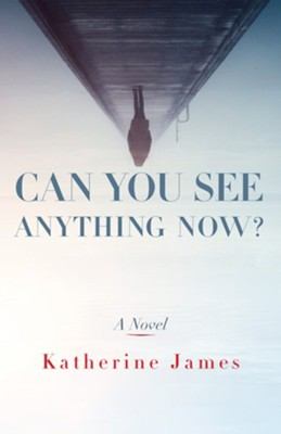 Can You See Anything Now? A Novel  -     By: Katherine James