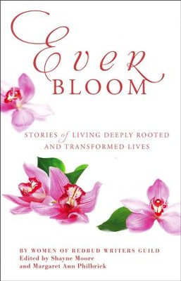 Everbloom: Stories of Deeply Rooted and Transformed Lives  -     By: Shayne Moore, Margaret Philbrick