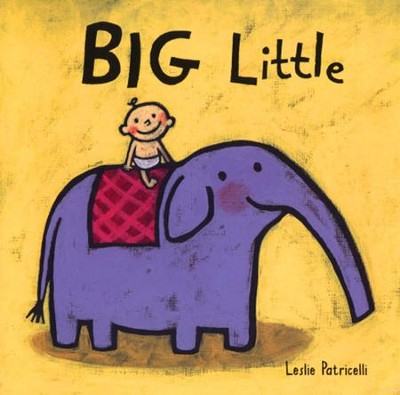 Big Little  -     By: Leslie Patricelli