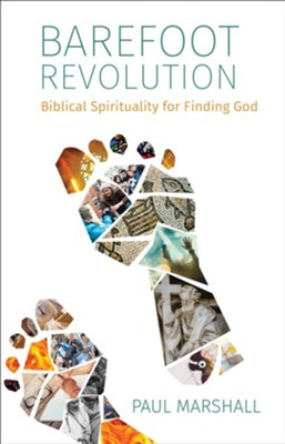 Barefoot Revolution: Biblical Spirituality for Finding God  -     By: Paul Marshall