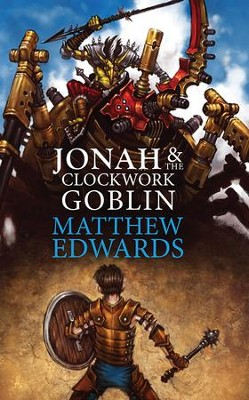 Jonah and The Clockwork Goblin  -     By: Matthew Edwards