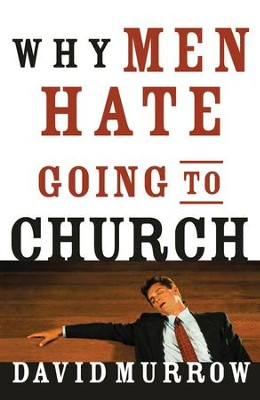 Why Men Hate Going to Church - eBook  -     By: David Murrow