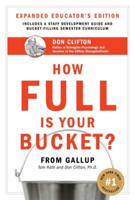 How Full is Your Bucket? Educator's Edition  -     By: Tom Rath, Donald O. Clifton