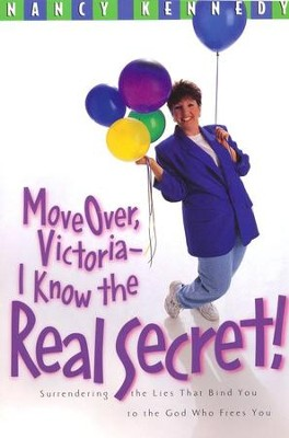 Move Over Victoria - I Know the Real Secret              -     By: Nancy Kennedy