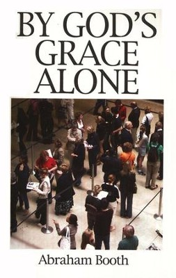 By God's Grace Alone                                      -     By: Abraham Booth