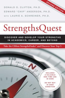 "StrengthsQuest  -     By: Donald O Clifton Ph.D., Edward ""Chip"" Anderson Ph.D., Laurie A. Schreiner Ph.D."