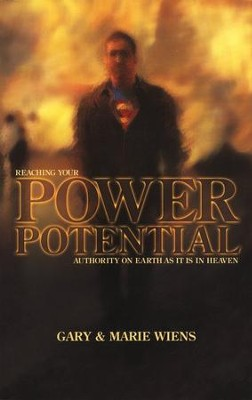 Reaching Your Power Potential: Authority on Earth As It Is In Heaven  -     By: Gary Wiens, Marie Wiens