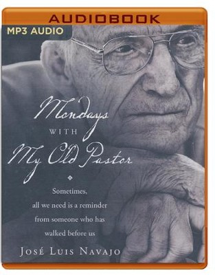 Mondays with My Old Pastor: Sometimes All We Need Is a Reminder from Someone Who Has Walked Before Us - unabridged audio book on CD  -     Narrated By: Tom Parks     By: Jose Luis Navajo