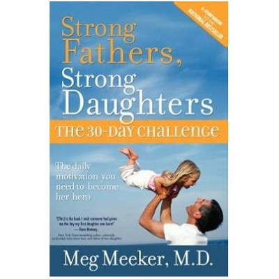 Strong Fathers, Strong Daughters: The 30 Day Challenge   -     By: Meg Meeker M.D.