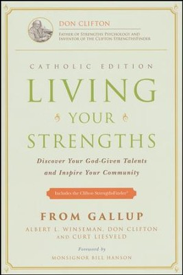 Living Your Strengths - Catholic Edition  -     By: Albert L. Winseman, Donald O. Clifton, Curt Liesveld