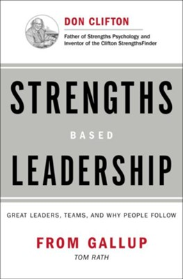 Strengths Based Leadership  -     By: Tom Rath