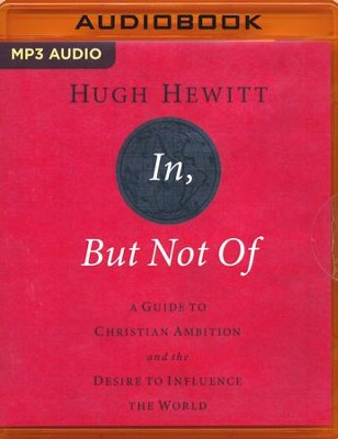In, But Not Of: A Guide to Christian Ambition and the Desire to Influence the World - unabridged audio book on CD  -     Narrated By: Jeff Cummings     By: Hugh Hewitt