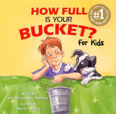 How Full Is Your Bucket? for Kids  -     By: Tom Rath, Mary Reckmeyer     Illustrated By: Maurie J. Manning