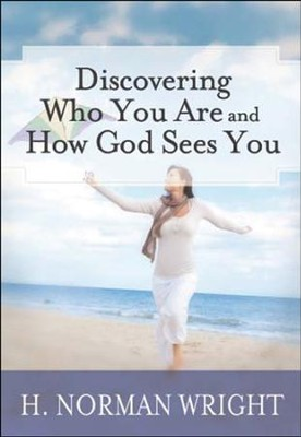 Discovering Who You Are and How God Sees You  -     By: H. Norman Wright