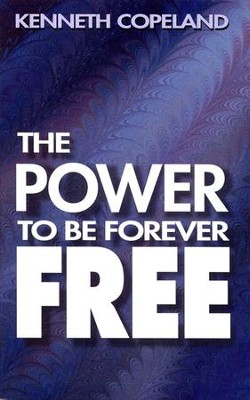 Power To Be Forever Free  -     By: Kenneth Copeland