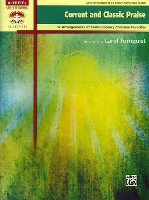 Current and Classic Praise: 12 Arrangements of Contemporary Christian Favorites  -     By: Carol Tornquist