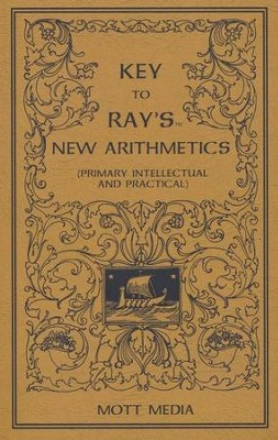 Key to Ray's New Arithmetics (Primary, Intellectual and Practical)  -