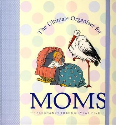 The Ultimate Organizer For Moms: Pregnancy Through Year Five  -     By: Natasha Tabori Fried