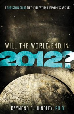 Will the World End in 2012? - eBook  -     By: Raymond C. Hundley Ph.D.
