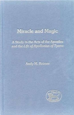 Miracle-Workers and Magicians in the Acts of the Apostles and Philostratus' Life of Apollonius of Tyana  -     By: Andy Reimer