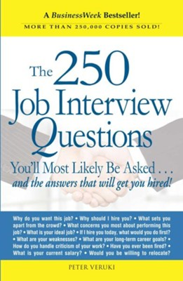 The 250 Job Interview Questions: You'll Most Likely Be Asked...and the Answers That Will Get You Hired!  -     By: Peter Veruki