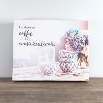Let There Be Coffee and Long Conversations, Canvas Wall Art  -