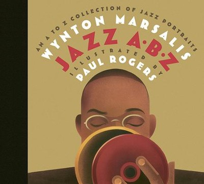 Jazz ABZ: An A to Z Collection of Jazz Portraits  -     By: Wynton Marsalis     Illustrated By: Paul Rogers