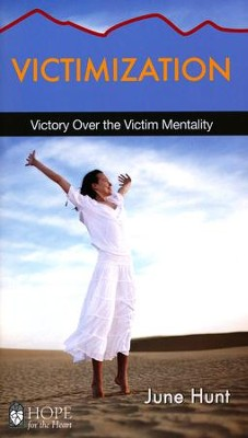 Victimization: Victory Over the Victim Mentality   -     By: June Hunt