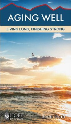 Aging Well: Living Long, Finishing Strong [Hope For The Heart Series]   -     By: June Hunt