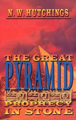 The Great Pyramid: Prophecy in Stone  -     By: Noah Hutchings