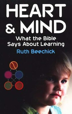Heart & Mind: What the Bible Says About Learning   -     By: Ruth Beechick