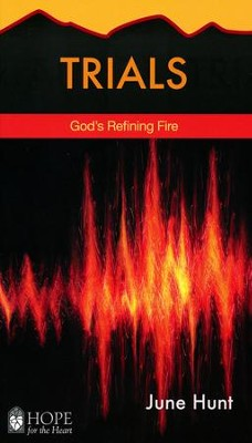 Trials: God's Refining Fire [Hope For The Heart Series]   -     By: June Hunt