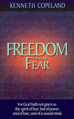 Freedom From Fear  -     By: Kenneth Copeland