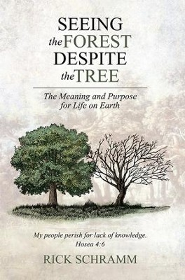 Seeing the Forest Despite the Tree: The Meaning and Purpose for Life on Earth - eBook  -     By: Rick Schramm