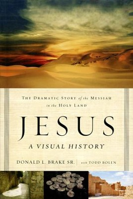 Jesus: A Visual History--The Dramatic Story of the - Slightly Imperfect  -     By: Donald L. Brake, Todd Bolen