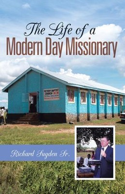 The Life of a Modern Day Missionary - eBook  -     By: Richard Sugden Sr.